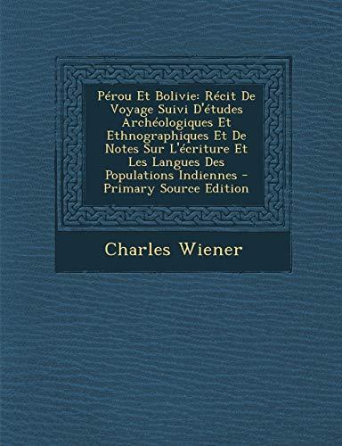 9781294803867: Perou Et Bolivie: Recit de Voyage Suivi D'Etudes Archeologiques Et Ethnographiques Et de Notes Sur L'Ecriture Et Les Langues Des Populat
