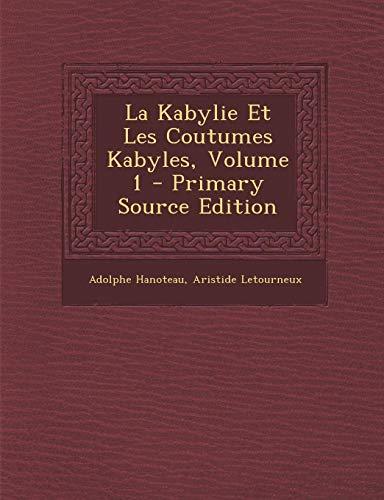9781294803898: La Kabylie Et Les Coutumes Kabyles, Volume 1
