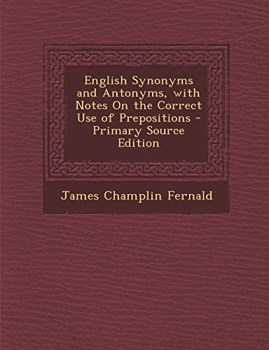 9781294803973: English Synonyms and Antonyms, with Notes on the Correct Use of Prepositions - Primary Source Edition