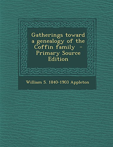 9781294804895: Gatherings toward a genealogy of the Coffin family