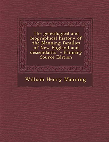 9781294805014: The genealogical and biographical history of the Manning families of New England and descendants