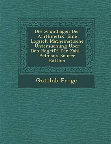 9781294807070: Die Grundlagen Der Arithmetik: Eine Logisch Mathematische Untersuchung Über Den Begriff Der Zahl