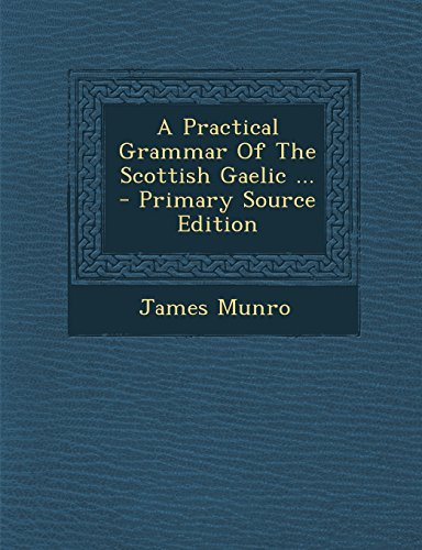 9781294807308: A Practical Grammar of the Scottish Gaelic ...