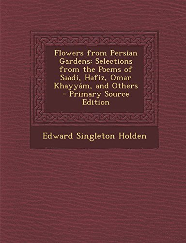 9781294807537: Flowers from Persian Gardens: Selections from the Poems of Saadi, Hafiz, Omar Khayyám, and Others