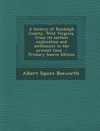 9781294809203: A history of Randolph County, West Virginia, from its earliest exploration and settlement to the present time