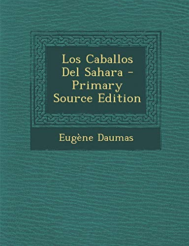 9781294809302: Los Caballos del Sahara - Primary Source Edition