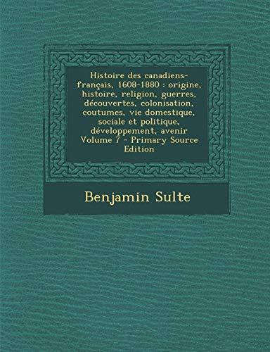9781294809647: Histoire Des Canadiens-Francais, 1608-1880: Origine, Histoire, Religion, Guerres, Decouvertes, Colonisation, Coutumes, Vie Domestique, Sociale Et Poli