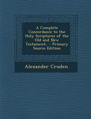 9781294810155: A Complete Concordance to the Holy Scriptures of the Old and New Testament;.