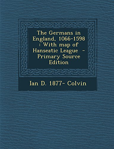 9781294810551: The Germans in England, 1066-1598: With map of Hanseatic League