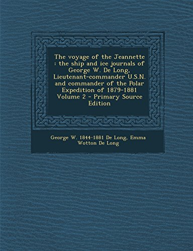 9781294810575: The voyage of the Jeannette: the ship and ice journals of George W. De Long, Lieutenant-commander U.S.N. and commander of the Polar Expedition of 1879-1881 Volume 2