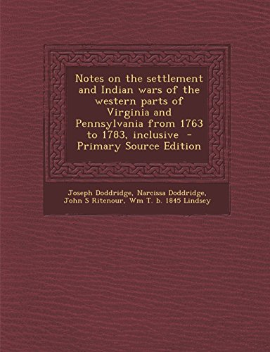 9781294810636: Notes on the settlement and Indian wars of the western parts of Virginia and Pennsylvania from 1763 to 1783, inclusive