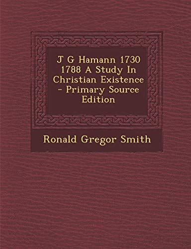 9781294811404: J G Hamann 1730 1788 a Study in Christian Existence - Primary Source Edition
