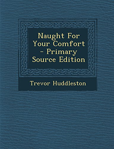 9781294811466: Naught for Your Comfort - Primary Source Edition