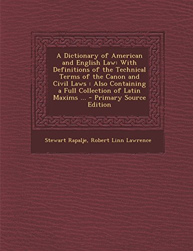 9781294811923: A Dictionary of American and English Law with Definitions of the Technical Terms of the Canon and Civil Laws, Vol I, A-K