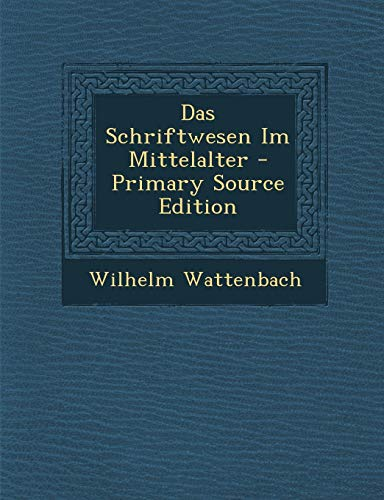 9781294813194: Das Schriftwesen Im Mittelalter - Primary Source Edition