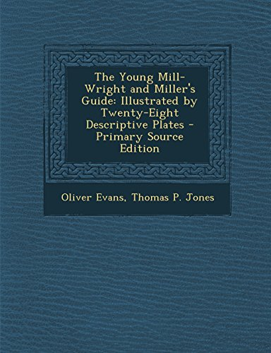 9781294813224: The Young Mill-Wright and Miller's Guide: Illustrated by Twenty-Eight Descriptive Plates