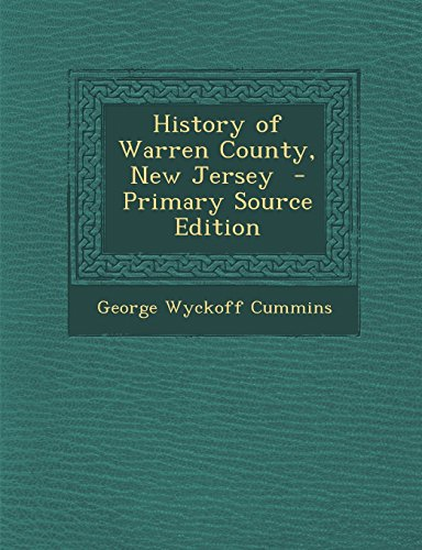 History of Warren County, New Jersey - Primary Source Edition: Cummins, George Wyckoff