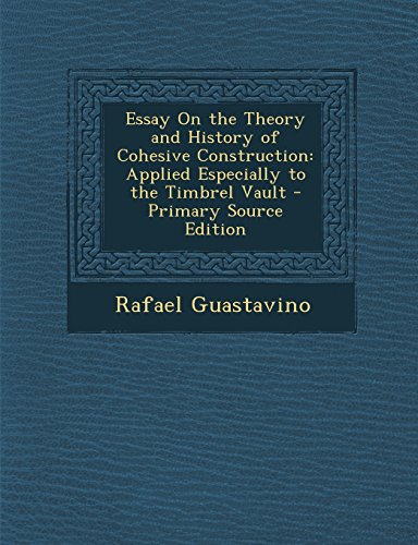 9781294816089: Essay On the Theory and History of Cohesive Construction: Applied Especially to the Timbrel Vault
