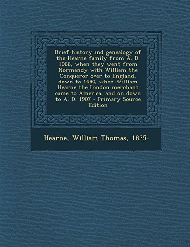 9781294816638: Brief history and genealogy of the Hearne family from A. D. 1066, when they went from Normandy with William the Conqueror over to England, down to ... came to America, and on down to A. D. 1907