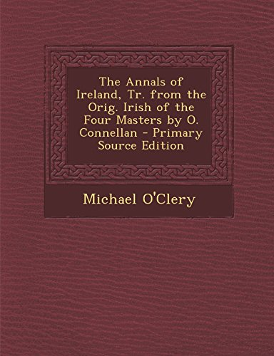 9781294817734: The Annals of Ireland, Tr. from the Orig. Irish of the Four Masters by O. Connellan
