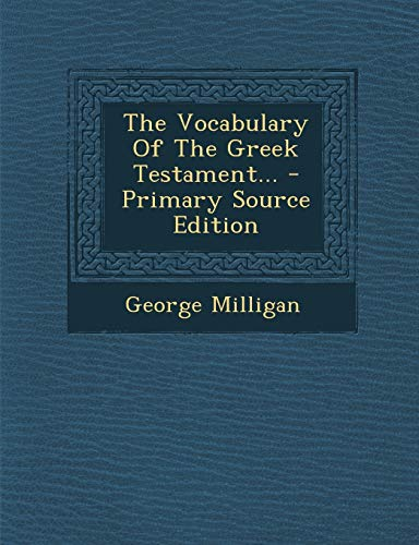 9781294817871: The Vocabulary of the Greek Testament. - Primary Source Edition