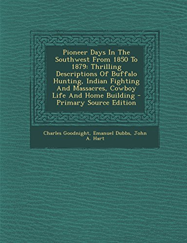 9781294818083: Pioneer Days In The Southwest From 1850 To 1879: Thrilling Descriptions Of Buffalo Hunting, Indian Fighting And Massacres, Cowboy Life And Home Building