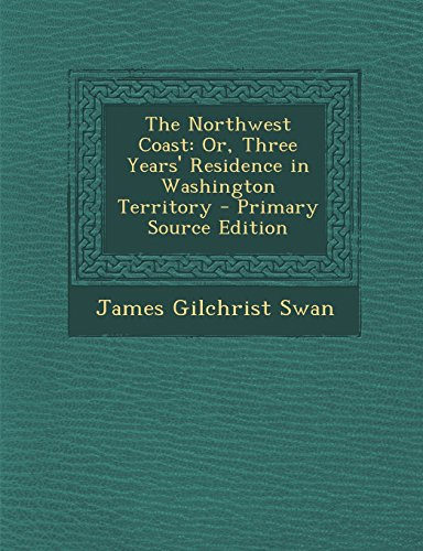 9781294818410: The Northwest Coast: Or, Three Years' Residence in Washington Territory