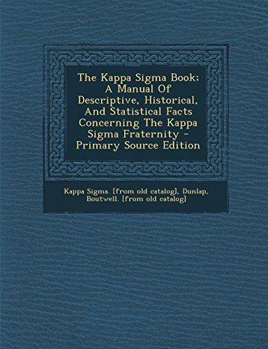 9781294818816: The Kappa SIGMA Book; A Manual of Descriptive, Historical, and Statistical Facts Concerning the Kappa SIGMA Fraternity - Primary Source Edition