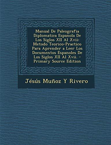 9781294819554: Manual de Paleografia Diplomatica Espanola de Los Siglos XII Al XVII: Metodo Teorico-Practico Para Aprender a Leer Los Documentos Espanoles de Los Sig