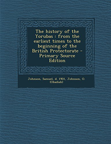 9781294820154: The History of the Yorubas: From the Earliest Times to the Beginning of the British Protectorate - Primary Source Edition