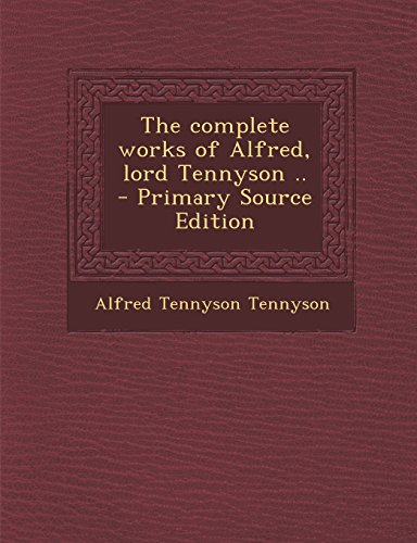 9781294821748: The complete works of Alfred, lord Tennyson ..