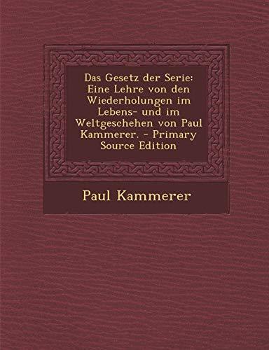 9781294822042: Das Gesetz Der Serie: Eine Lehre Von Den Wiederholungen Im Lebens- Und Im Weltgeschehen Von Paul Kammerer. - Primary Source Edition