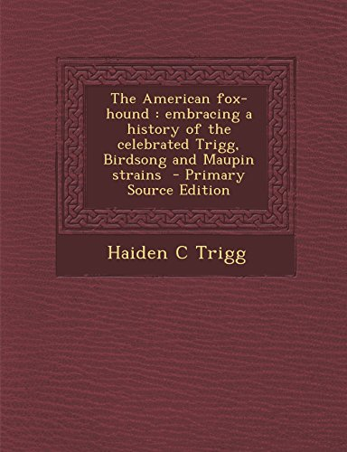 9781294824589: The American fox-hound: embracing a history of the celebrated Trigg, Birdsong and Maupin strains