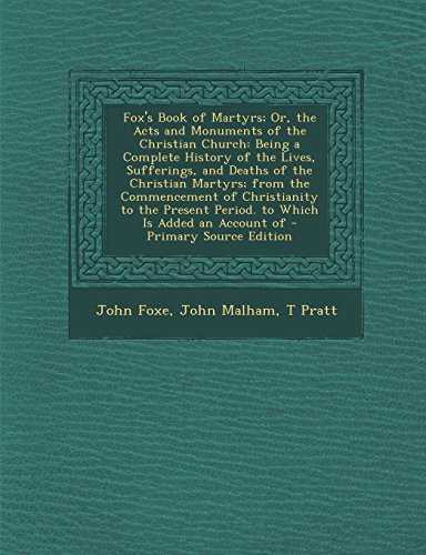 9781294824848: Fox's Book of Martyrs; Or, the Acts and Monuments of the Christian Church: Being a Complete History of the Lives, Sufferings, and Deaths of the ... Period. to Which Is Added an Account of