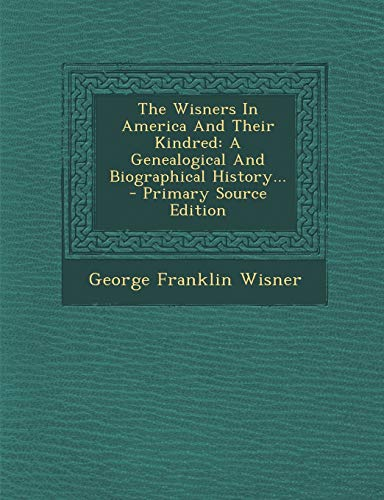9781294824947: The Wisners In America And Their Kindred: A Genealogical And Biographical History...