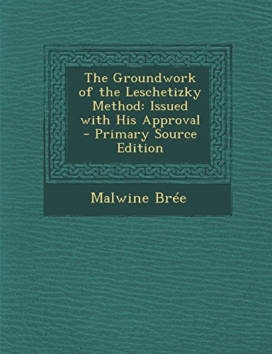 9781294825814: The Groundwork of the Leschetizky Method: Issued with His Approval - Primary Source Edition