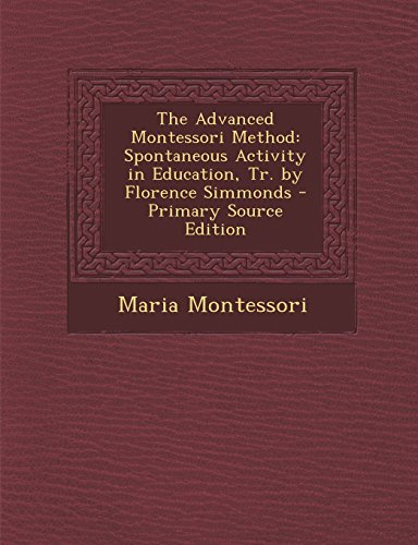 9781294825852: The Advanced Montessori Method: Spontaneous Activity in Education, Tr. by Florence Simmonds - Primary Source Edition