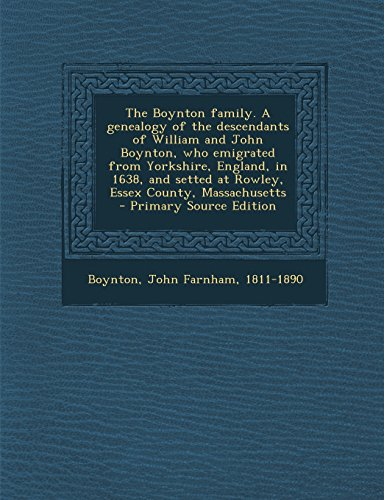 9781294825944: The Boynton family. A genealogy of the descendants of William and John Boynton, who emigrated from Yorkshire, England, in 1638, and setted at Rowley, Essex County, Massachusetts