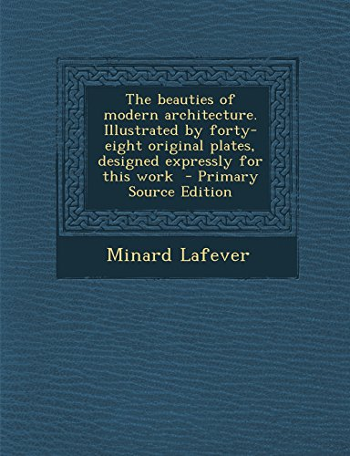 9781294826835: The beauties of modern architecture. Illustrated by forty-eight original plates, designed expressly for this work