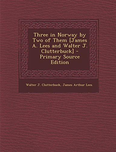 9781294827283: Three in Norway by Two of Them [James A. Lees and Walter J. Clutterbuck]
