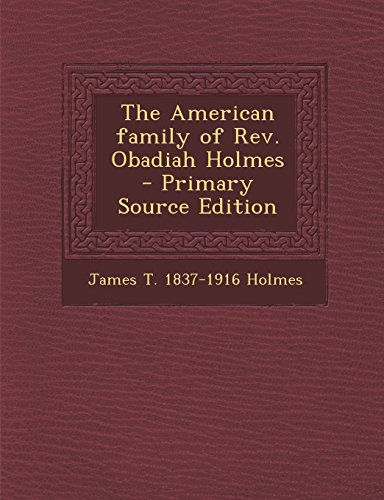 9781294827733: The American Family of REV. Obadiah Holmes - Primary Source Edition