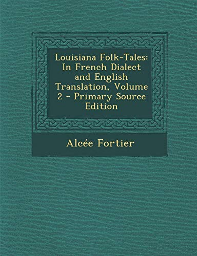 9781294828037: Louisiana Folk-Tales: In French Dialect and English Translation, Volume 2