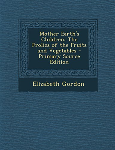 9781294828785: Mother Earth's Children: The Frolics of the Fruits and Vegetables