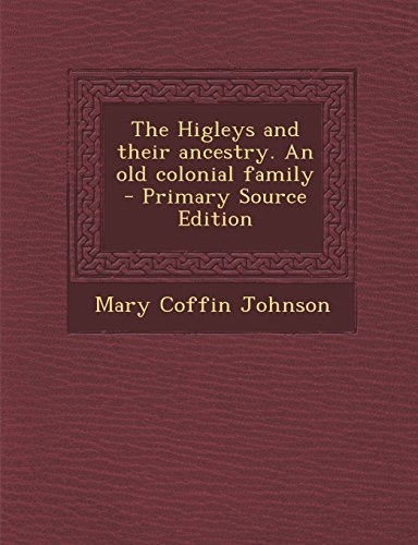9781294829683: The Higleys and their ancestry. An old colonial family