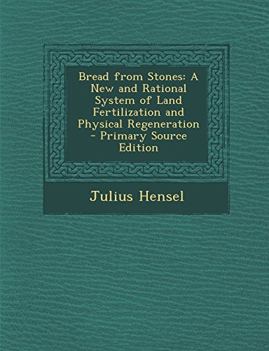 9781294831907: Bread from Stones: A New and Rational System of Land Fertilization and Physical Regeneration