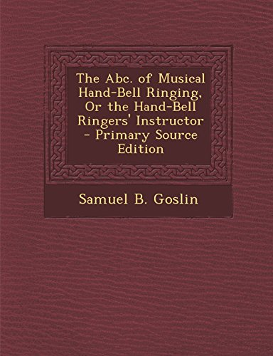 9781294833109: The Abc. of Musical Hand-Bell Ringing, Or the Hand-Bell Ringers' Instructor