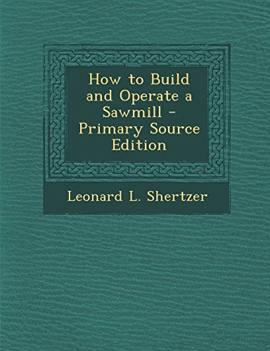 9781294833512: How to Build and Operate a Sawmill