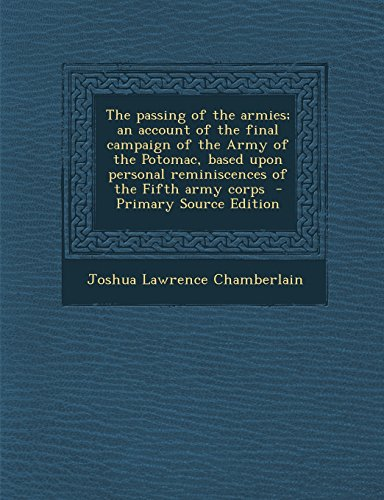 9781294833789: The passing of the armies; an account of the final campaign of the Army of the Potomac, based upon personal reminiscences of the Fifth army corps