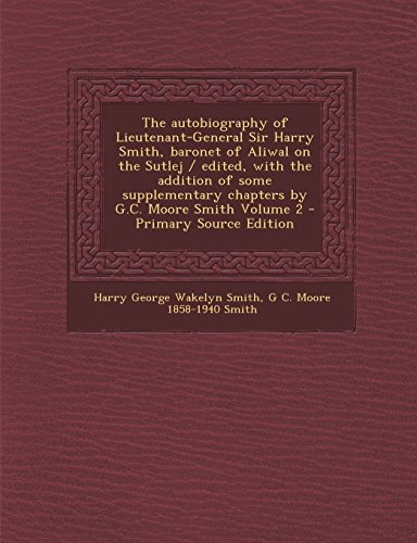 9781294833895: The autobiography of Lieutenant-General Sir Harry Smith, baronet of Aliwal on the Sutlej / edited, with the addition of some supplementary chapters by G.C. Moore Smith Volume 2