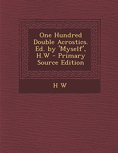 9781294834045: One Hundred Double Acrostics. Ed. by 'Myself', H.W